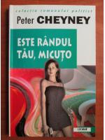 Peter Cheyney - Este randul tau, micuto
