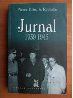 Anticariat: Pierre Drieu la Rochelle - Jurnal 1939-1945