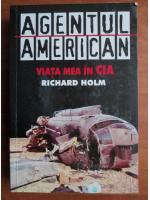 Anticariat: Richard Holm - Agentul american. Viata mea in CIA