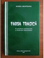 Romul Munteanu - Farsa tragica. O poetica comparata a teatrului absurd