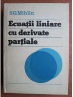 Anticariat: S. G. Mihlin - Ecuatii liniare cu derivate partiale