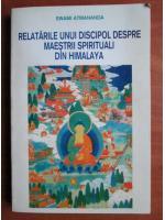 Anticariat: Swami Atmananda - Relatarile unui discipol despre maestrii spirituali din Himalaya