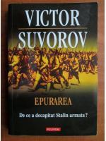 Victor Suvorov - Epurarea. De ce a decapitat Stalin armata?
