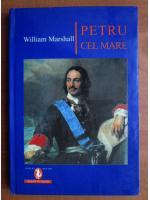 Anticariat: William Marshall - Petru cel Mare