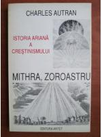 Anticariat: Charles Autran - Mithra, Zoroastru si istoria ariana a crestinismului