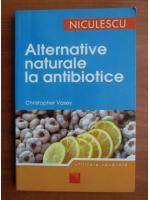 Anticariat: Cristopher Vasey - Alternative naturale la antibiotice