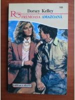 Anticariat: Dorsey Kelley - Frumoasa amazoana