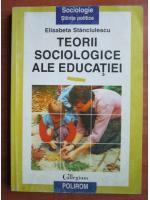 Elisabeta Stanciulescu - Teorii sociologice ale educatiei