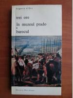 Anticariat: Eugenio D`Ors - Trei ore in muzeul Prado. Barocul