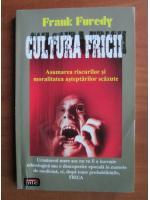 Frank Furedy - Cultura fricii. Asumarea riscurilor si moralitatea asteptatilor scazute