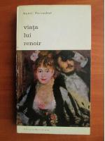 Anticariat: Henri Perruchot - Viata lui Renoir