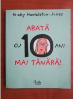 Anticariat: Nicky Hambleton Jones - Arata cu 10 ani mai tanara!
