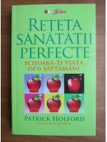 Patrick Holford - Reteta sanatatii perfecte. Schimba-ti viata in 6 saptamani