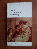 Anticariat: Peter Paul Rubens - Pictor si diplomat