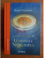 Philip Pullman - Materiile intunecate. Luminile nordului