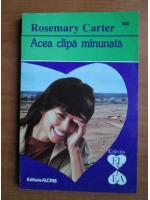 Anticariat: Rosemary Carter - Acea clipa minunata