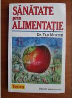 Anticariat: Ted Morter - Sanatate prin alimentatie