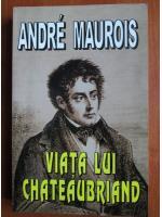 Anticariat: Andre Maurois - Viata lui Chateaubriand
