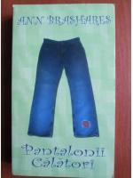 Ann Brashares - Pantalonii calatori