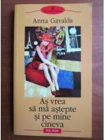 Anticariat: Anna Gavalda - As vrea sa ma astepte si pe mine cineva