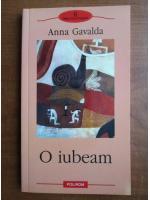 Anticariat: Anna Gavalda - O iubeam