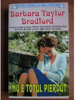 Barbara Bradford Taylor - Nu e totul pierdut