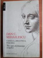 Anticariat: Dan C. Mihailescu - Castelul, biblioteca, puscaria
