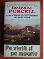 Deirdre Purcell - Pe viata si pe moarte