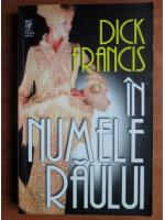 Dick Francis - In numele raului