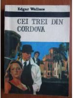 Anticariat: Edgar Wallace - Cei trei din Cordova