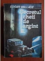 Anticariat: Edgar Wallace - Secretul cheii de argint