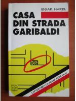Anticariat: Issar Harel - Casa din strada Garibaldi. Capturarea lui Adolf Eichmann