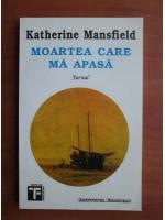 Katherine Mansfield - Moartea care ma apasa