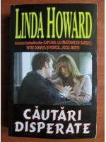 Anticariat: Linda Howard - Cautari disperate
