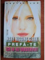 Mary Higgins Clark - Prefa-te ca n-ai observat