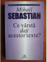 Mihail Sebastian - Ce varsta dati acestor texte?
