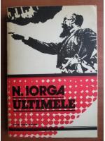 Nicolae Iorga - Ultimele