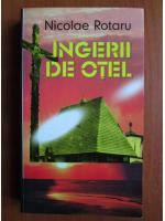 Anticariat: Nicolae Rotaru - Ingerii de otel