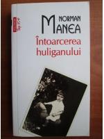 Anticariat: Norman Manea - Intoarcerea huliganului (Top 10+)