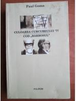 Anticariat: Paul Goma - Culoarea curcubeului `77. Cod barbosul