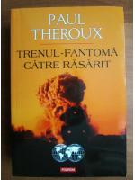 Paul Theroux - Trenul fantoma catre rasarit