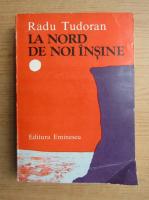 Anticariat: Radu Tudoran - La nord de noi insine