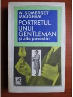 Anticariat: W. Somerset Maugham - Portretul unui gentleman si alte povestiri