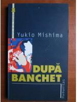 Anticariat: Yukio Mishima - Dupa banchet