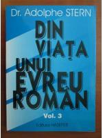 Adolphe Stern - Din viata unui evreu roman (volumul 3)