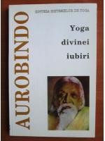 Aurobindo - Yoga divinei iubiri