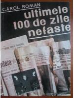 Anticariat: Carol Roman - Ultimele 100 de zile nefaste