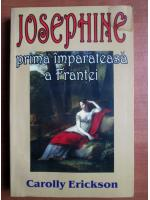 Anticariat: Carolly Erickson - Josephine prima imparateasa a Frantei