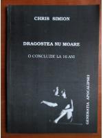 Chris Simion - Dragostea nu moare. O concluzie la 16 ani