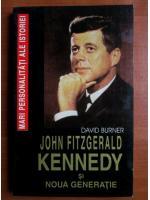 Anticariat: David Burner - John Fitzgerald Kennedy si noua generatie